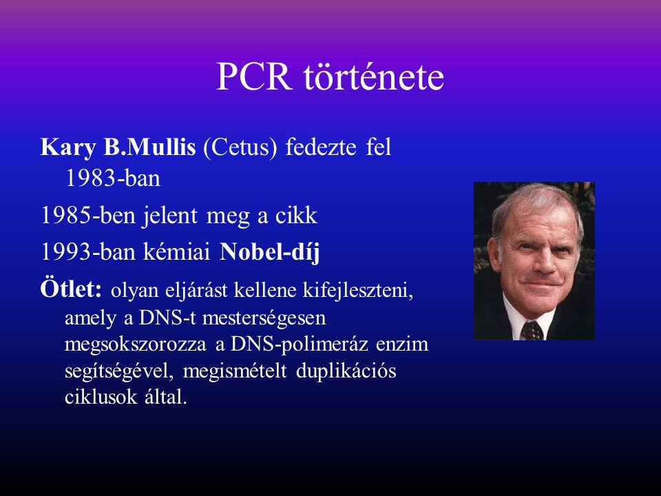 PCR története Kary B.Mullis (Cetus) fedezte fel 1983-ban