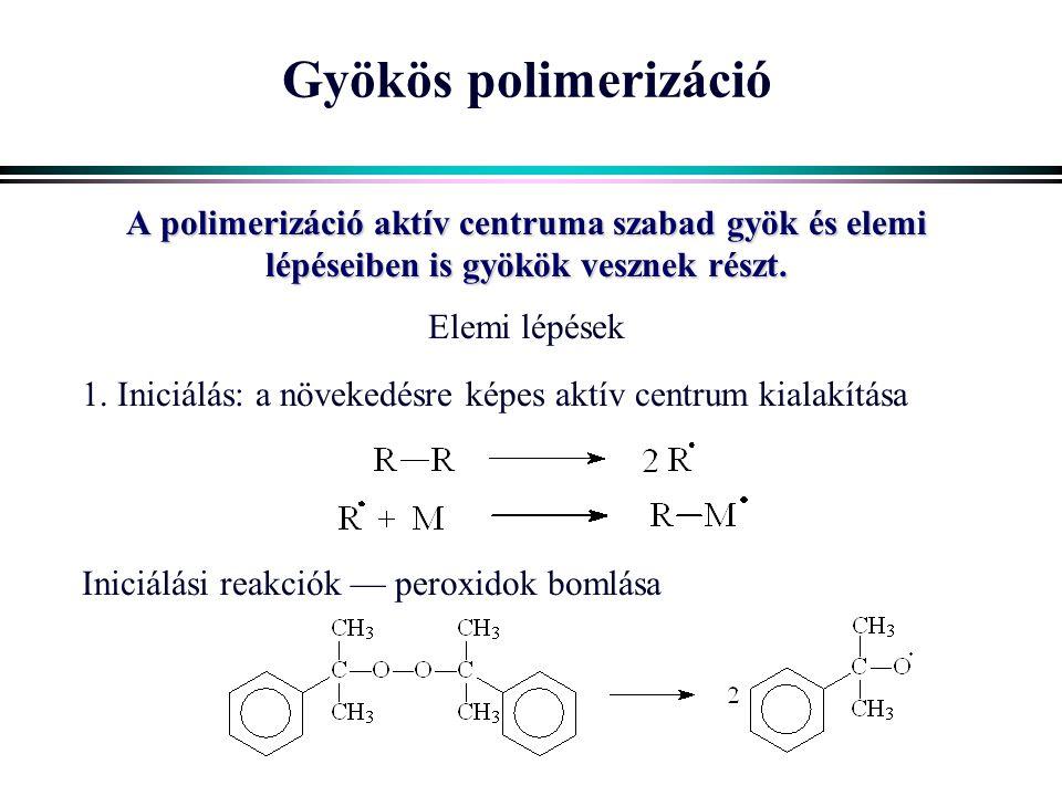 Gyökös polimerizáció A polimerizáció aktív centruma szabad gyök és elemi lépéseiben is gyökök vesznek részt.