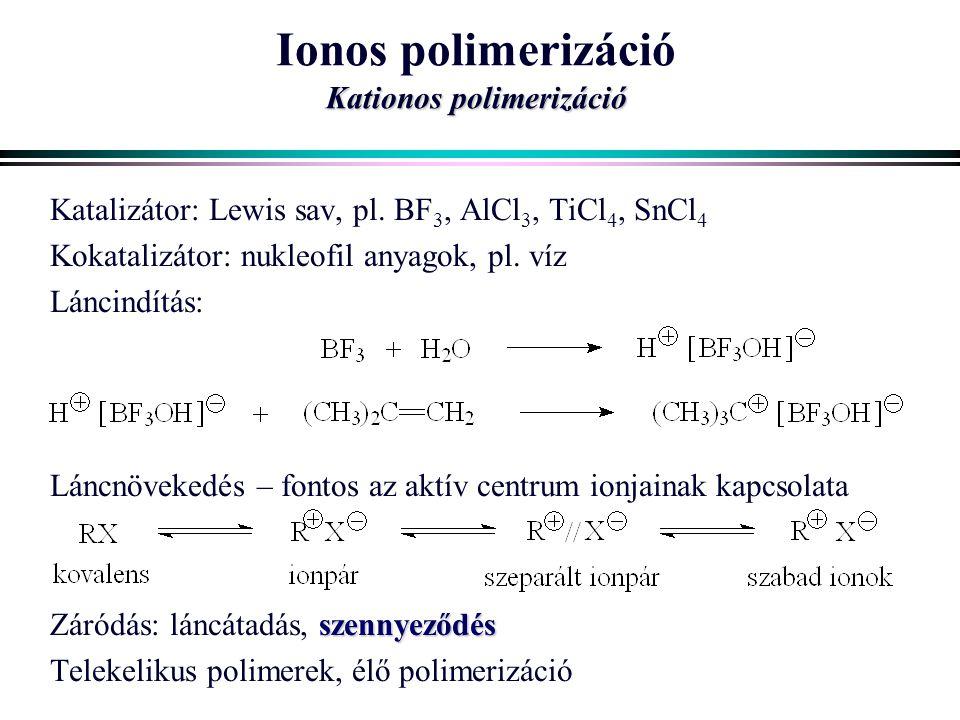 Ionos polimerizáció Kationos polimerizáció