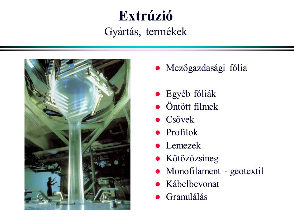 Extrúzió Gyártás, termékek