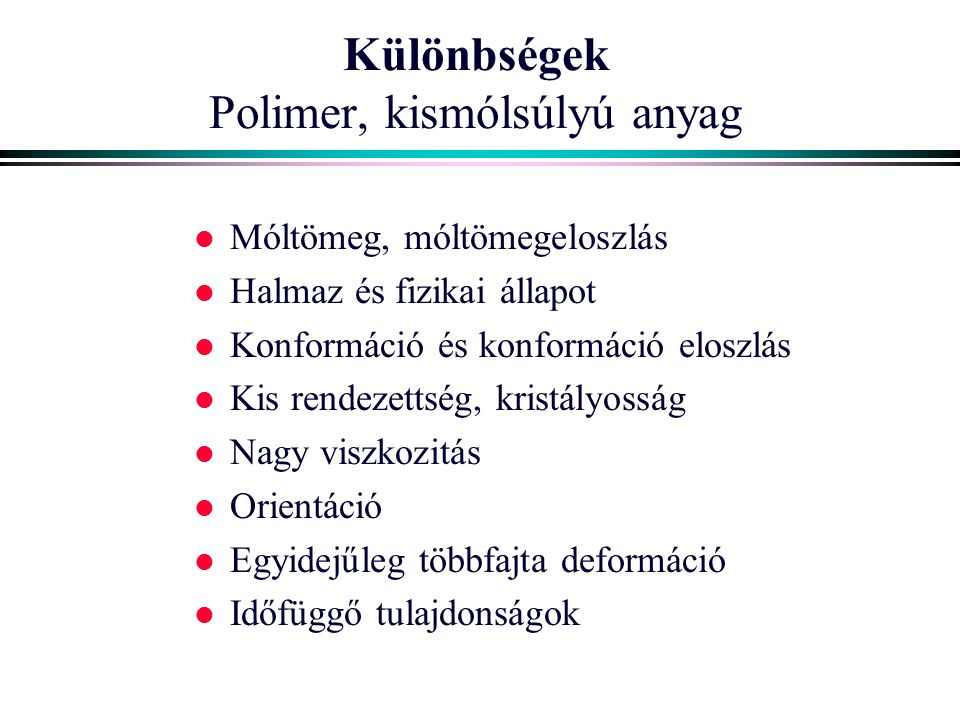 Különbségek Polimer, kismólsúlyú anyag