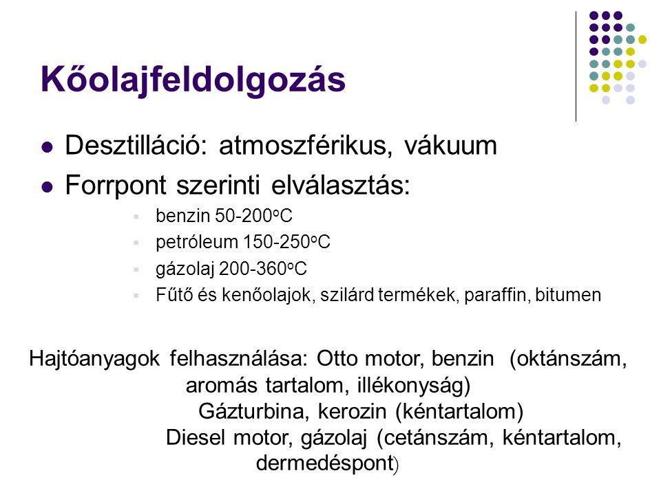 Kőolajfeldolgozás Desztilláció: atmoszférikus, vákuum