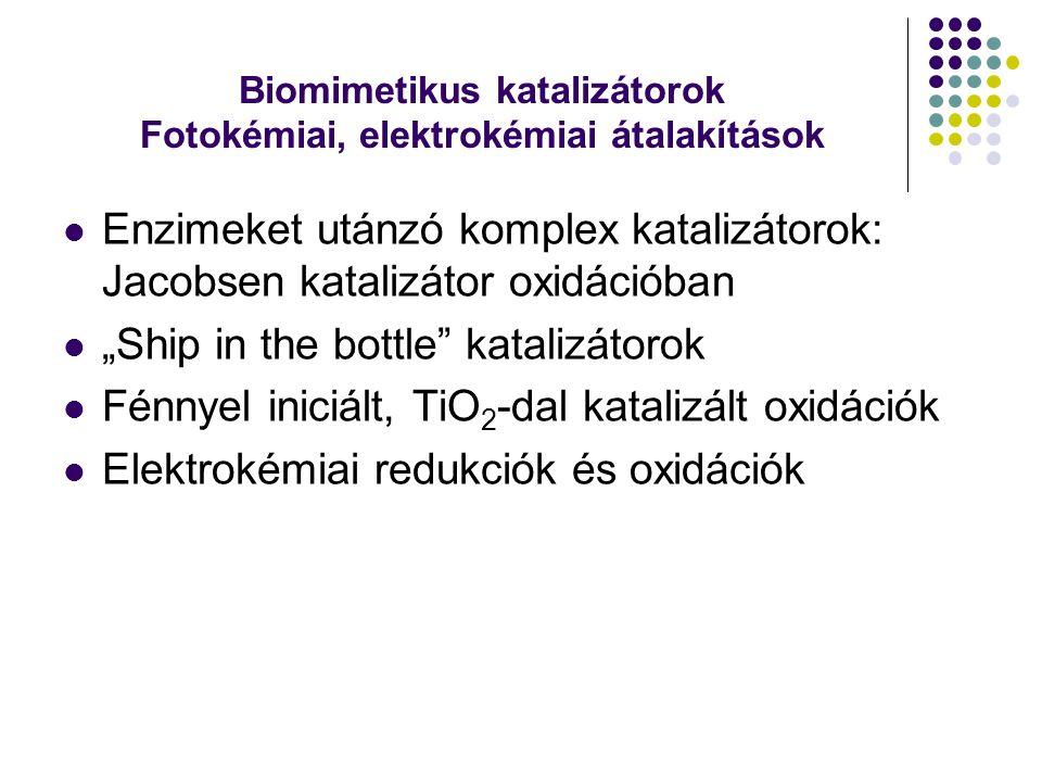 Biomimetikus katalizátorok Fotokémiai, elektrokémiai átalakítások