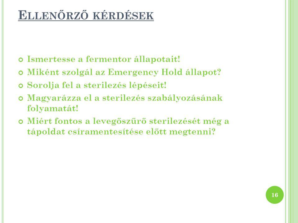 Ellenőrző kérdések Ismertesse a fermentor állapotait!