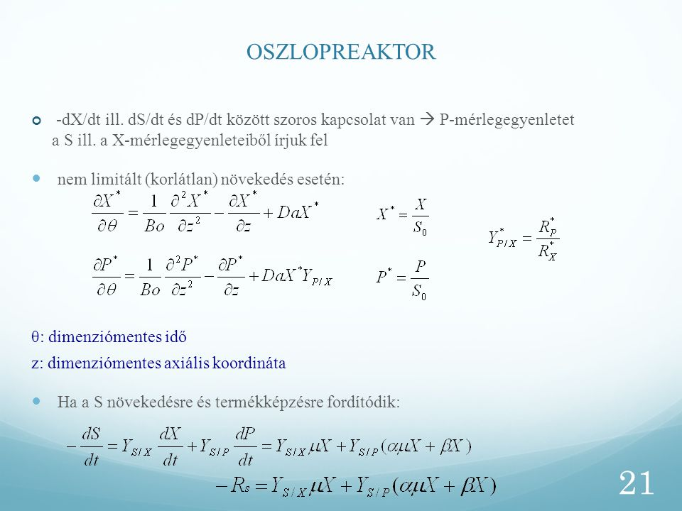 OSZLOPREAKTOR -dX/dt ill. dS/dt és dP/dt között szoros kapcsolat van  P-mérlegegyenletet a S ill. a X-mérlegegyenleteiből írjuk fel.