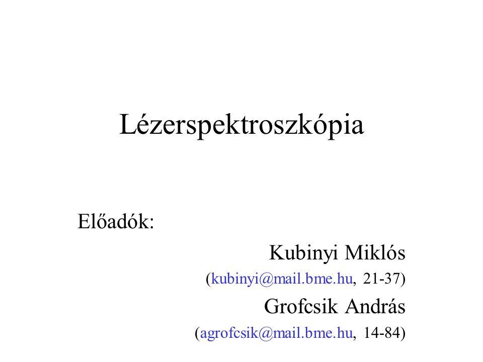 Lézerspektroszkópia Előadók: Kubinyi Miklós Grofcsik András