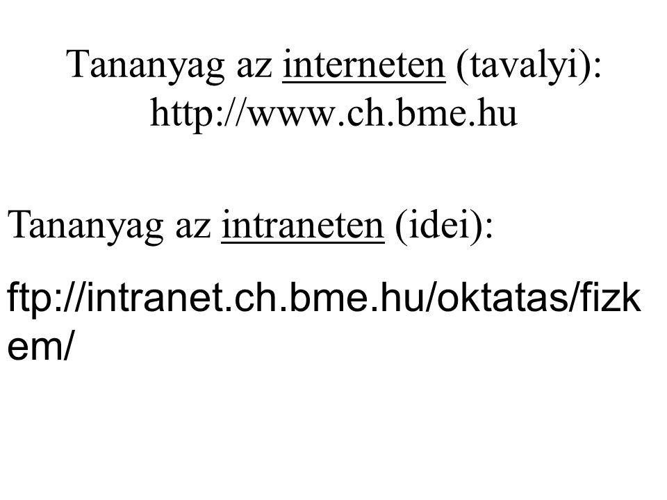 Tananyag az interneten (tavalyi): http://www.ch.bme.hu