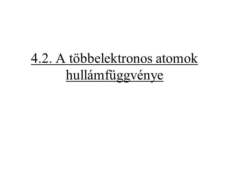 4.2. A többelektronos atomok hullámfüggvénye