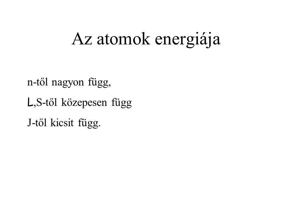 Az atomok energiája n-től nagyon függ, L,S-től közepesen függ
