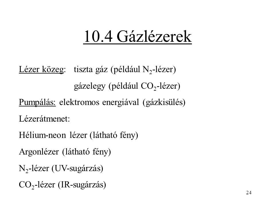 10.4 Gázlézerek Lézer közeg: tiszta gáz (például N2-lézer)