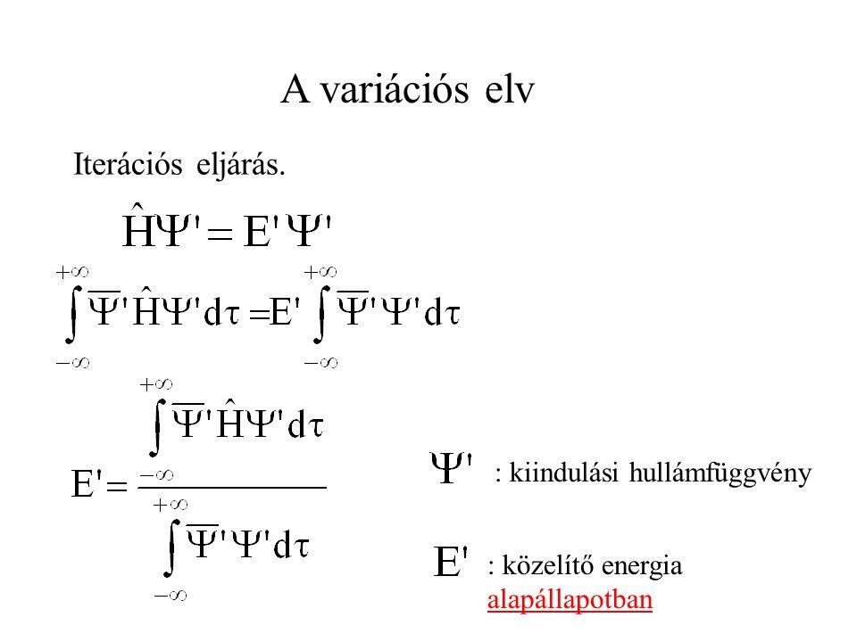 A variációs elv Iterációs eljárás. : kiindulási hullámfüggvény
