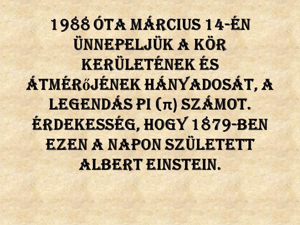 1988 óta március 14-én ünnepeljük a kör kerületének és átmérőjének hányadosát, a legendás pi (π) számot.