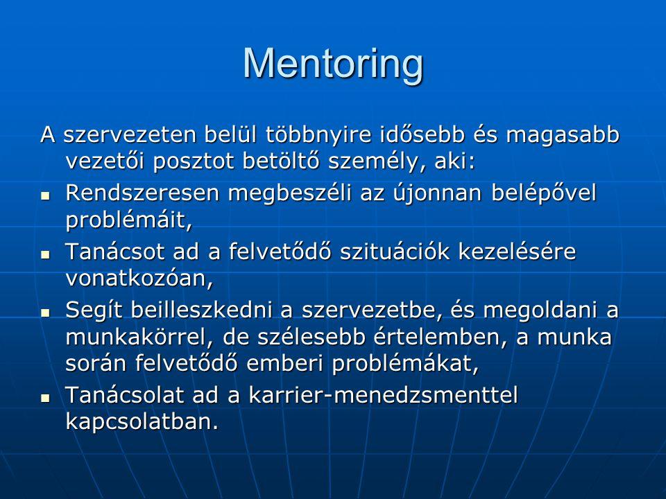 Mentoring A szervezeten belül többnyire idősebb és magasabb vezetői posztot betöltő személy, aki: