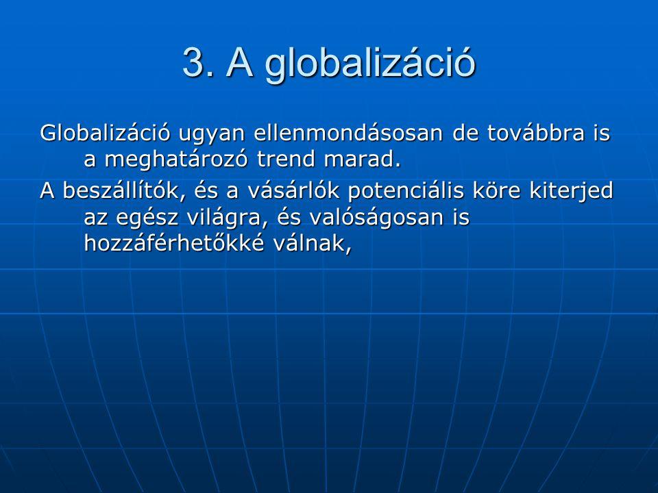 3. A globalizáció Globalizáció ugyan ellenmondásosan de továbbra is a meghatározó trend marad.