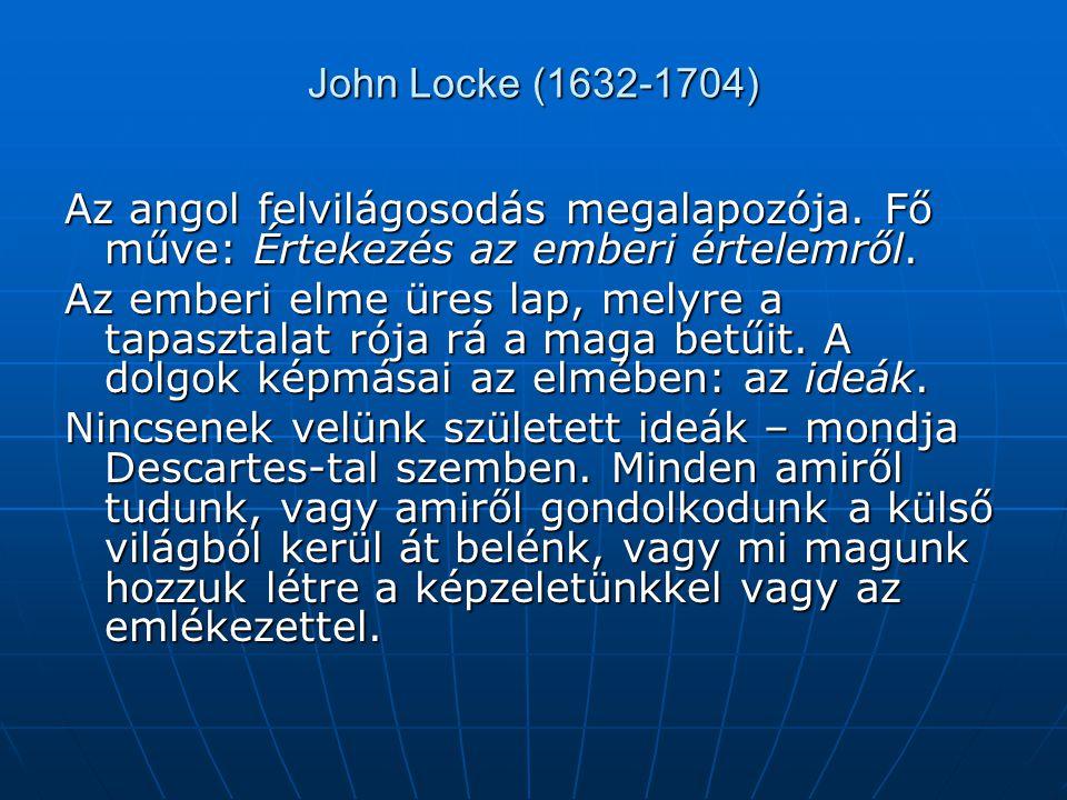 John Locke (1632-1704) Az angol felvilágosodás megalapozója. Fő műve: Értekezés az emberi értelemről.