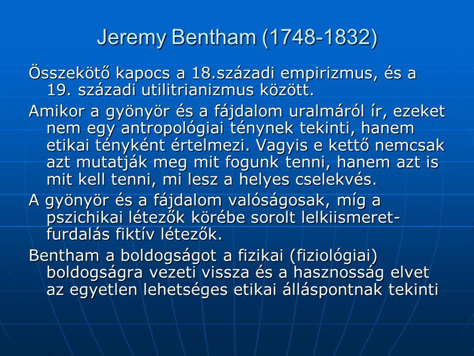 Jeremy Bentham (1748-1832) Összekötő kapocs a 18.századi empirizmus, és a 19. századi utilitrianizmus között.
