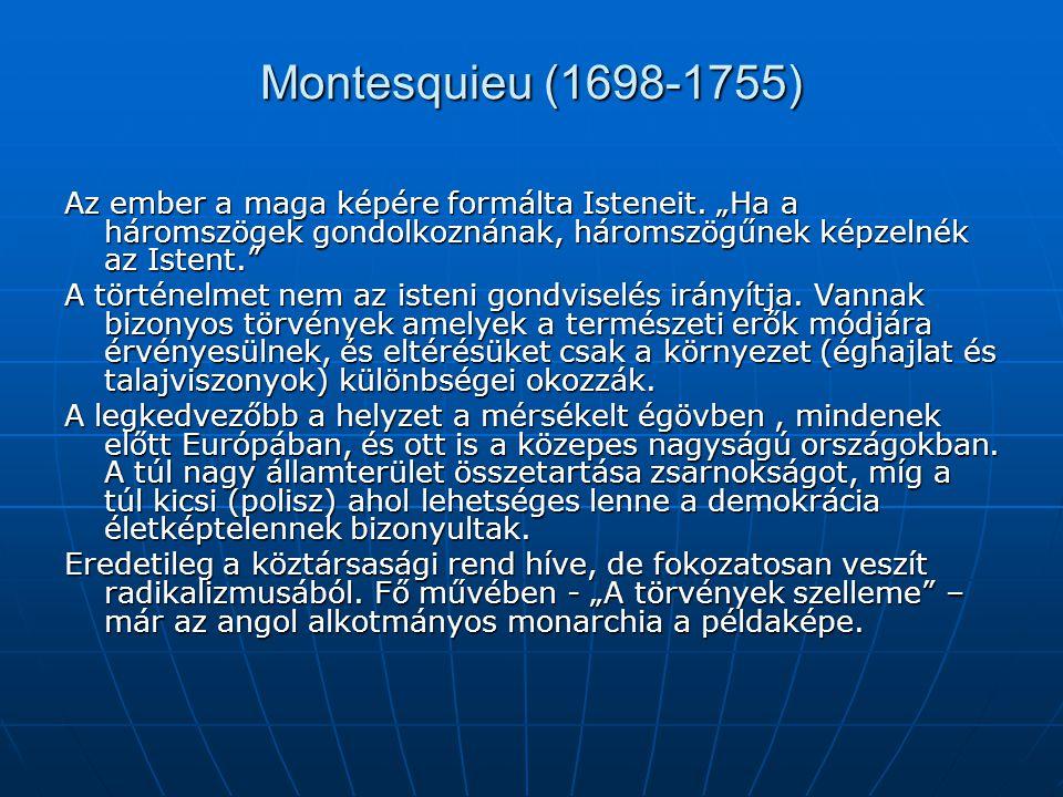 """Montesquieu (1698-1755) Az ember a maga képére formálta Isteneit. """"Ha a háromszögek gondolkoznának, háromszögűnek képzelnék az Istent."""