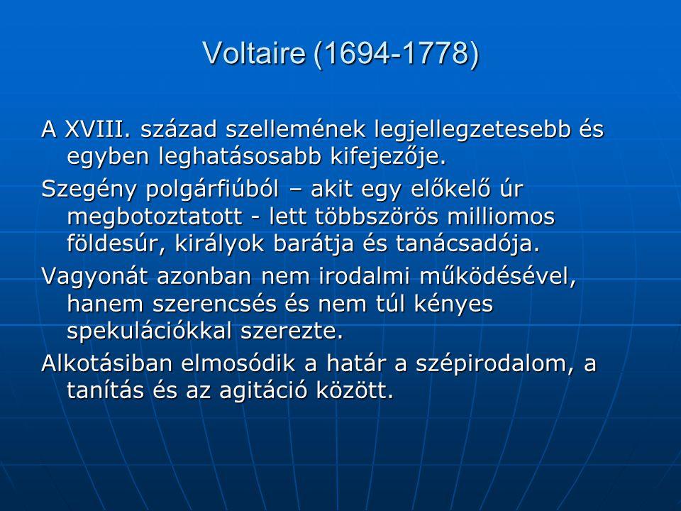 Voltaire (1694-1778) A XVIII. század szellemének legjellegzetesebb és egyben leghatásosabb kifejezője.