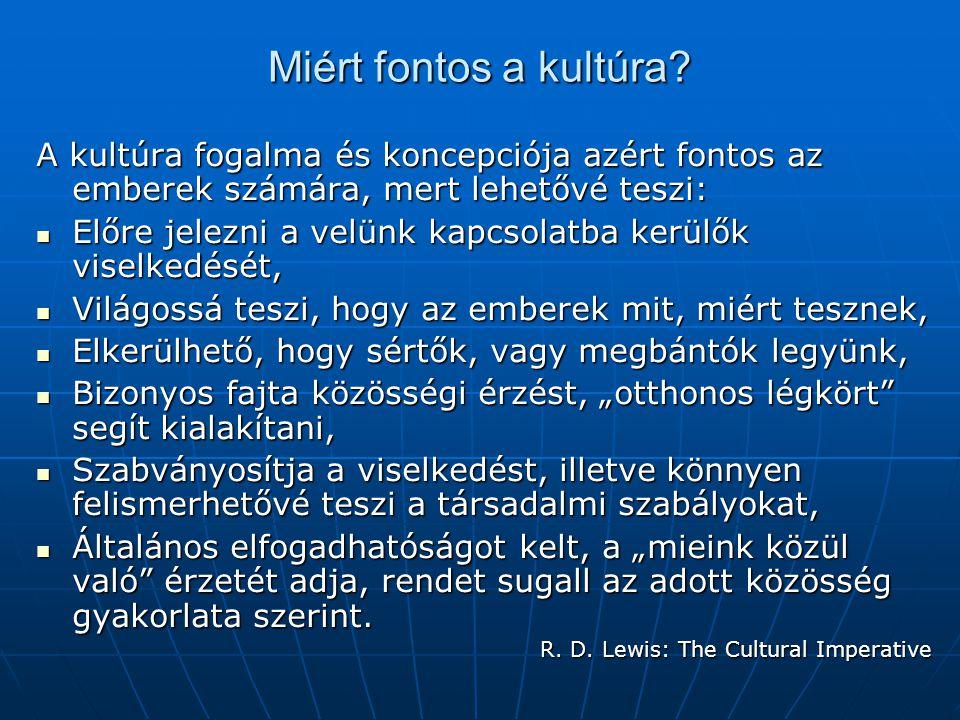 Miért fontos a kultúra A kultúra fogalma és koncepciója azért fontos az emberek számára, mert lehetővé teszi: