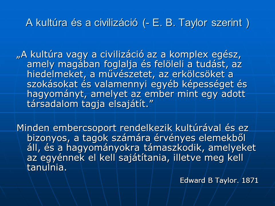 A kultúra és a civilizáció (- E. B. Taylor szerint )
