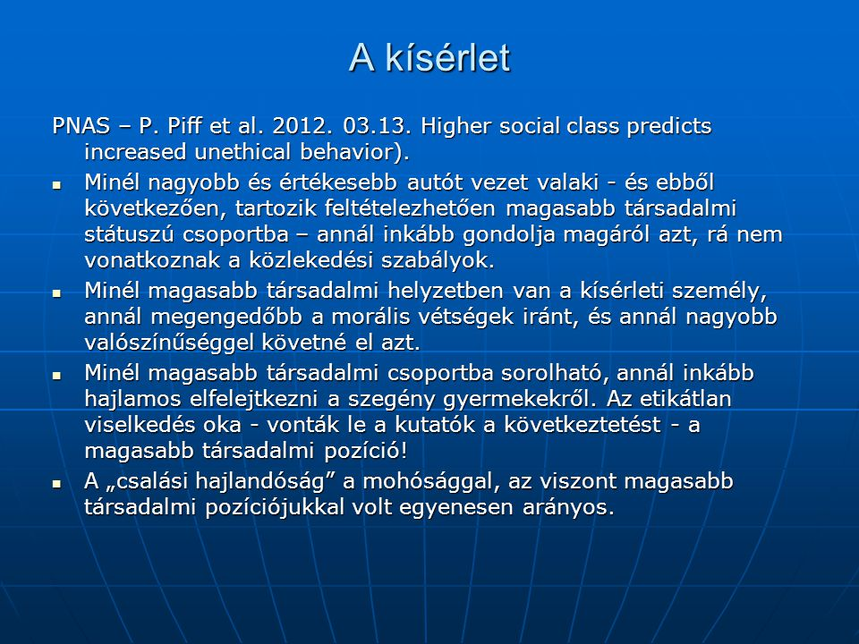 A kísérlet PNAS – P. Piff et al. 2012. 03.13. Higher social class predicts increased unethical behavior).