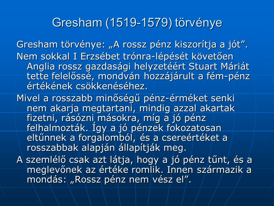 """Gresham (1519-1579) törvénye Gresham törvénye: """"A rossz pénz kiszorítja a jót ."""