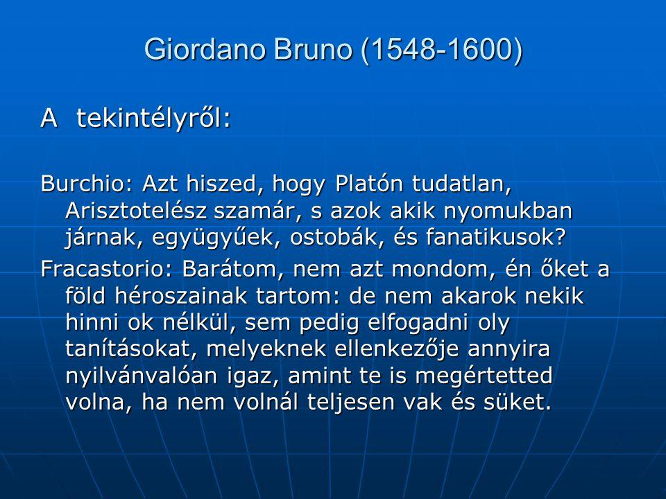 Giordano Bruno (1548-1600) A tekintélyről: