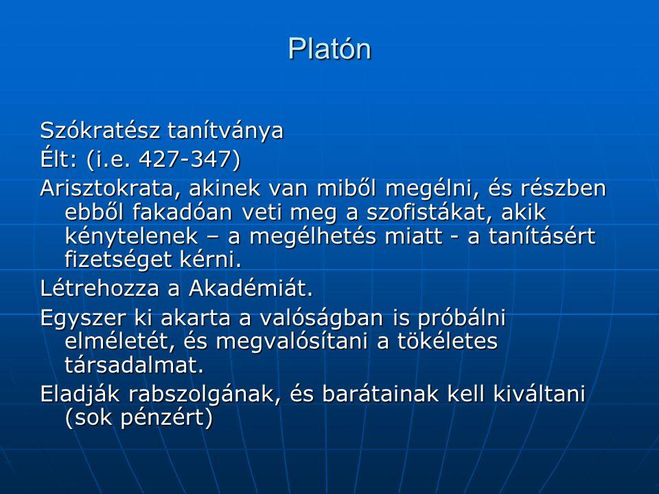 Platón Szókratész tanítványa Élt: (i.e. 427-347)