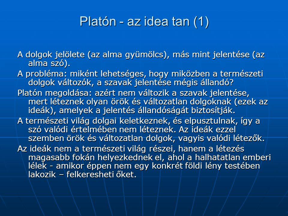 Platón - az idea tan (1) A dolgok jelölete (az alma gyümölcs), más mint jelentése (az alma szó).