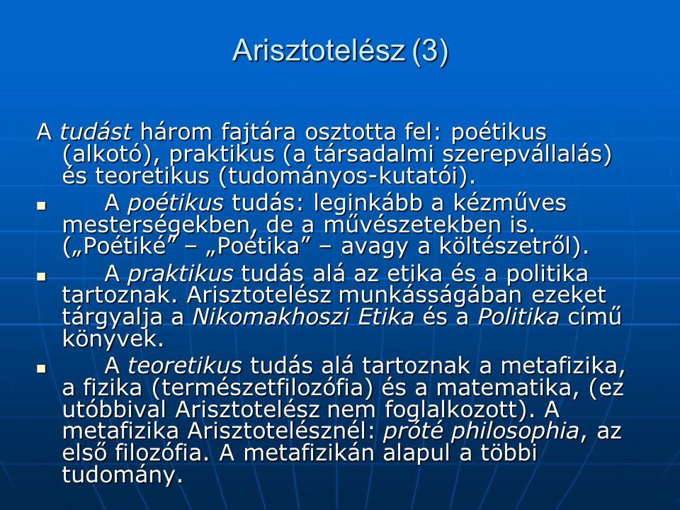 Arisztotelész (3) A tudást három fajtára osztotta fel: poétikus (alkotó), praktikus (a társadalmi szerepvállalás) és teoretikus (tudományos-kutatói).