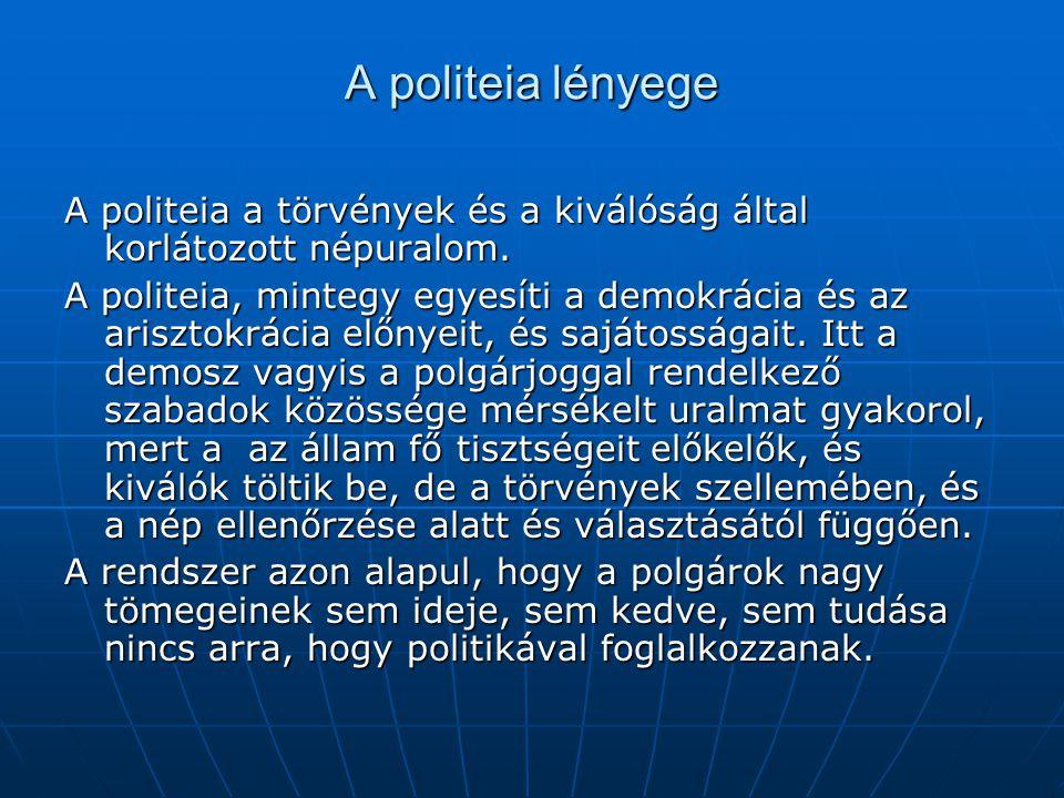 A politeia lényege A politeia a törvények és a kiválóság által korlátozott népuralom.
