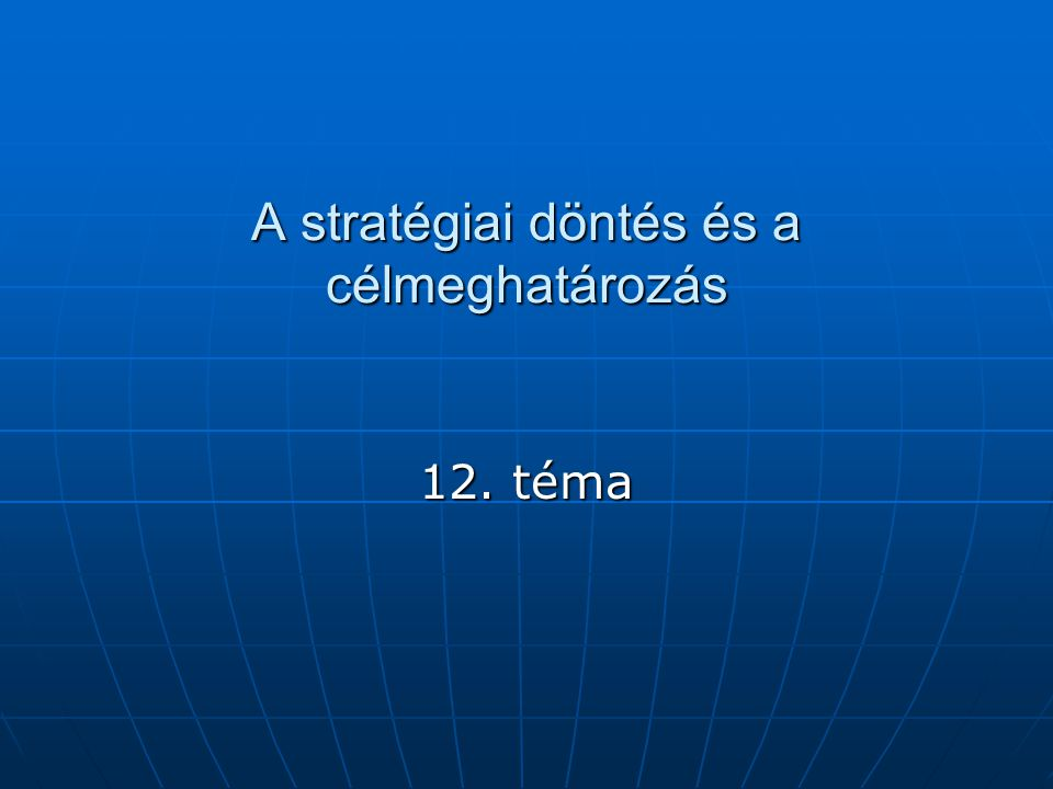 A stratégiai döntés és a célmeghatározás