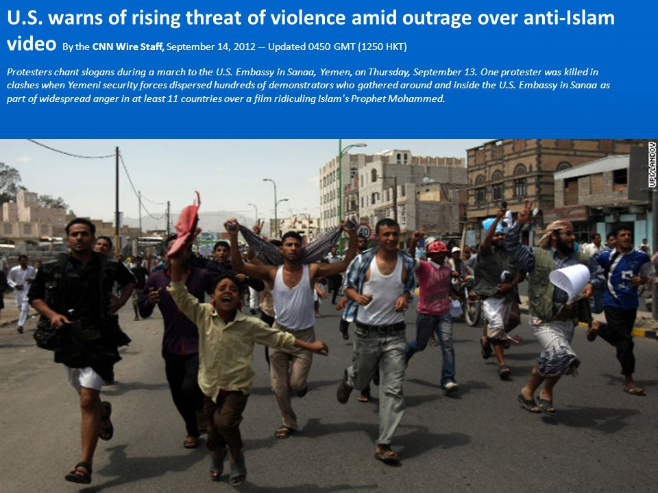 U.S. warns of rising threat of violence amid outrage over anti-Islam video By the CNN Wire Staff, September 14, 2012 -- Updated 0450 GMT (1250 HKT)