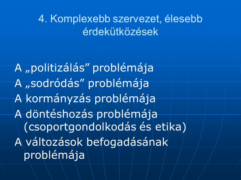 4. Komplexebb szervezet, élesebb érdekütközések