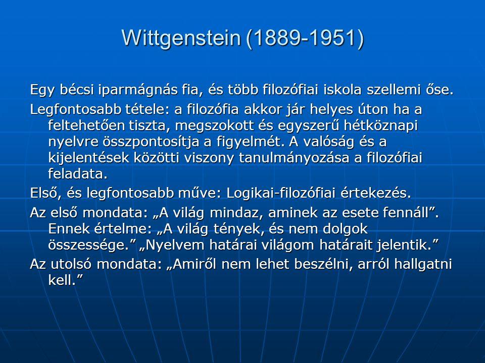 Wittgenstein (1889-1951) Egy bécsi iparmágnás fia, és több filozófiai iskola szellemi őse.