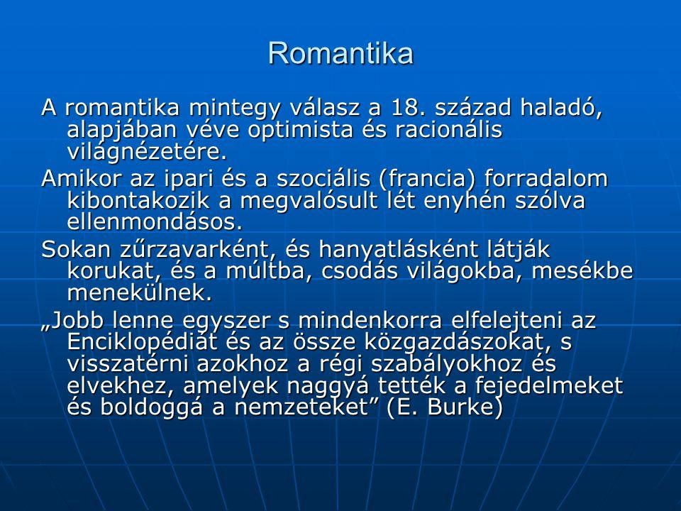 Romantika A romantika mintegy válasz a 18. század haladó, alapjában véve optimista és racionális világnézetére.