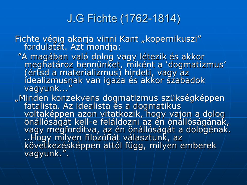 "J.G Fichte (1762-1814) Fichte végig akarja vinni Kant ""kopernikuszi fordulatát. Azt mondja:"