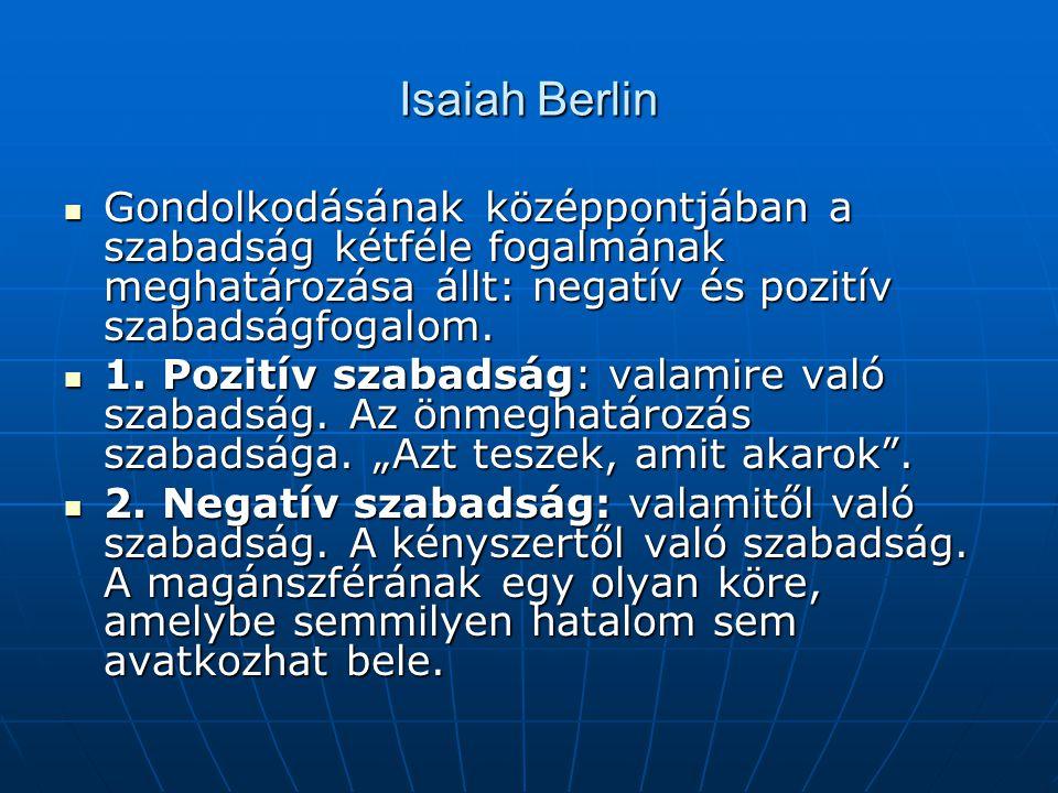 Isaiah Berlin Gondolkodásának középpontjában a szabadság kétféle fogalmának meghatározása állt: negatív és pozitív szabadságfogalom.