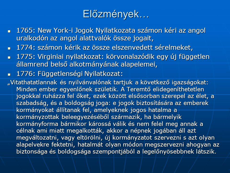 Előzmények… 1765: New York-i Jogok Nyilatkozata számon kéri az angol uralkodón az angol alattvalók össze jogait,