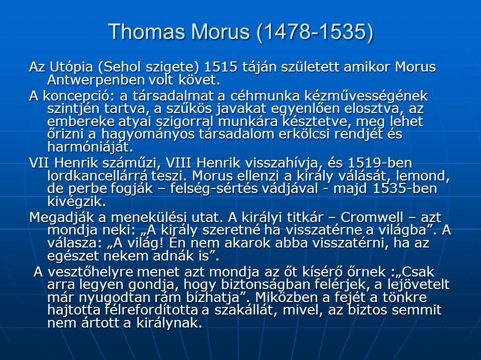 Thomas Morus (1478-1535) Az Utópia (Sehol szigete) 1515 táján született amikor Morus Antwerpenben volt követ.