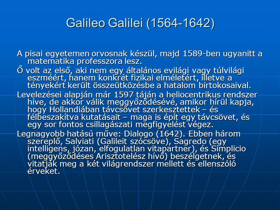 Galileo Galilei (1564-1642) A pisai egyetemen orvosnak készül, majd 1589-ben ugyanitt a matematika professzora lesz.