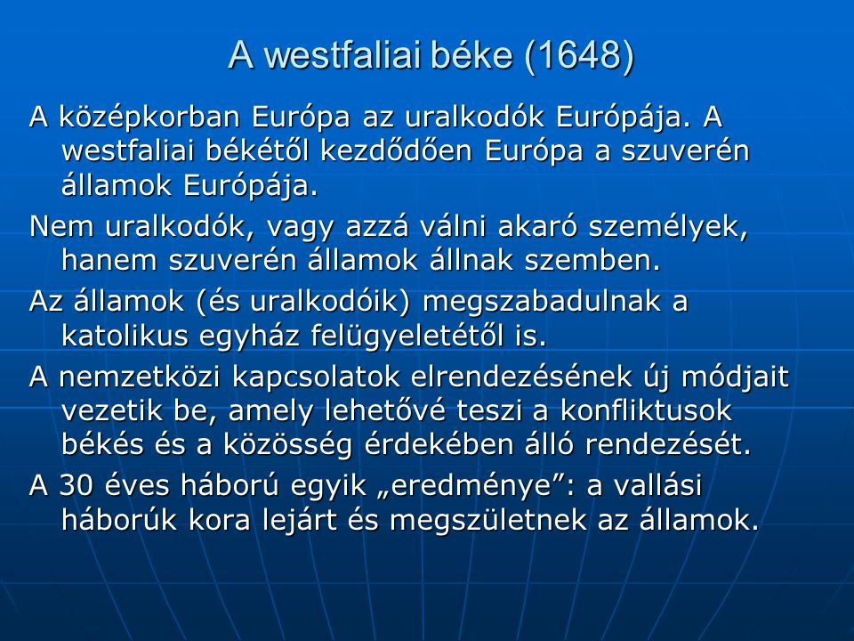 A westfaliai béke (1648) A középkorban Európa az uralkodók Európája. A westfaliai békétől kezdődően Európa a szuverén államok Európája.