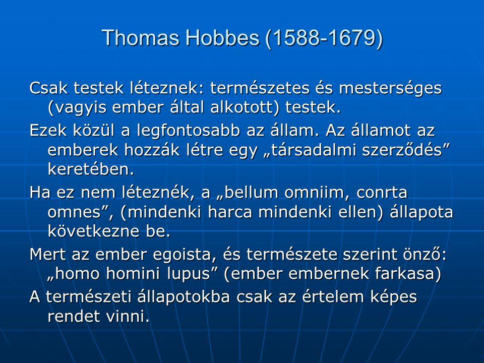 Thomas Hobbes (1588-1679) Csak testek léteznek: természetes és mesterséges (vagyis ember által alkotott) testek.