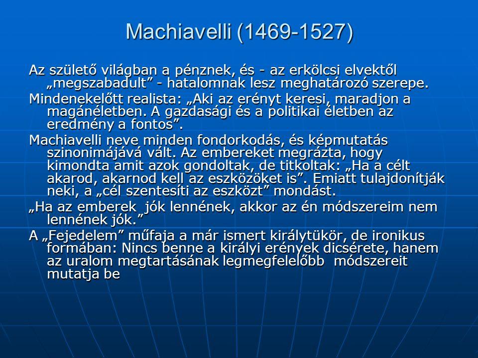 """Machiavelli (1469-1527) Az születő világban a pénznek, és - az erkölcsi elvektől """"megszabadult - hatalomnak lesz meghatározó szerepe."""