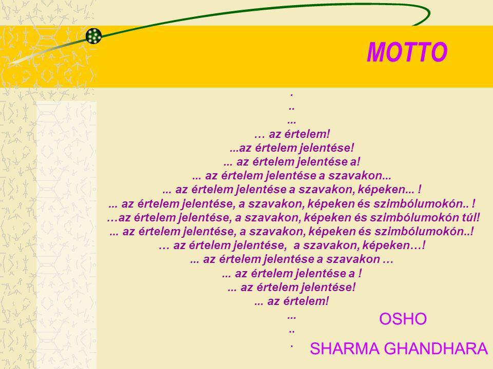 MOTTO OSHO SHARMA GHANDHARA . .. ... … az értelem!