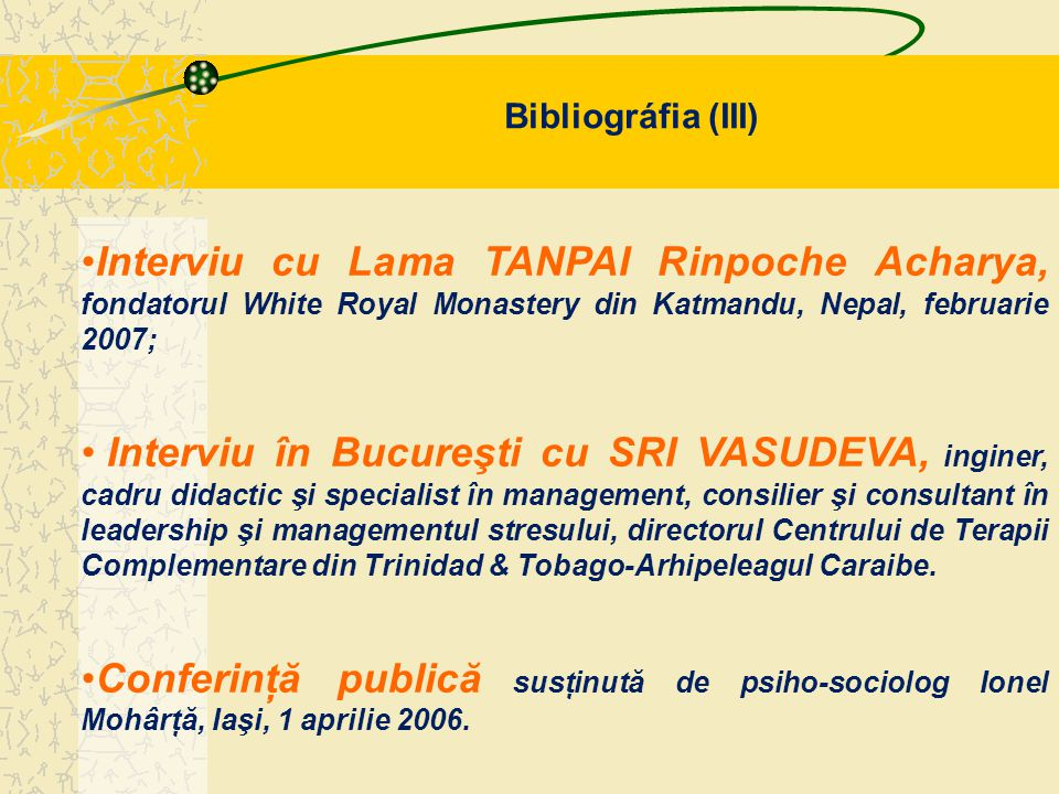 Bibliográfia (III) Interviu cu Lama TANPAI Rinpoche Acharya, fondatorul White Royal Monastery din Katmandu, Nepal, februarie 2007;
