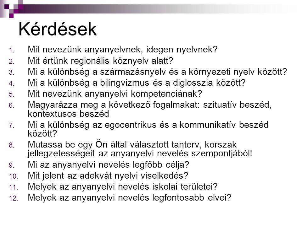 Kérdések Mit nevezünk anyanyelvnek, idegen nyelvnek