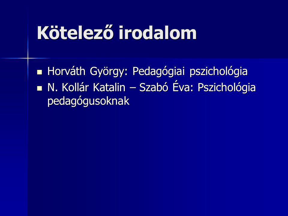 Kötelező irodalom Horváth György: Pedagógiai pszichológia