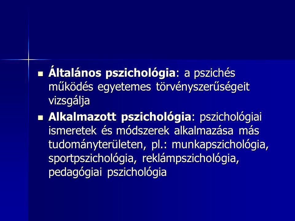 Általános pszichológia: a pszichés működés egyetemes törvényszerűségeit vizsgálja