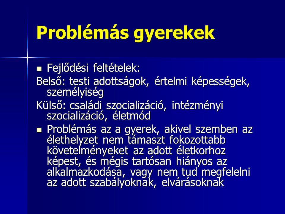 Problémás gyerekek Fejlődési feltételek: